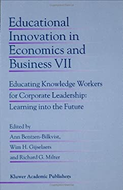 Educational Innovation in Economics and Business VII: Educating Knowledge Workers for Corporate Leadership: Learning Into the Future 9781402010644