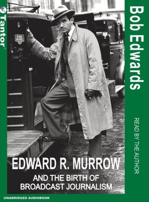 Edward R. Murrow and the Birth of Broadcast Journalism 9781400131365