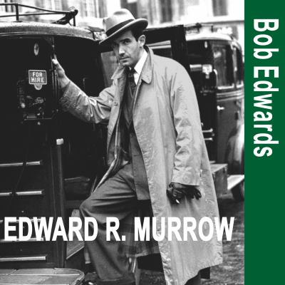 Edward R. Murrow and the Birth of Broadcast Journalism 9781400151363