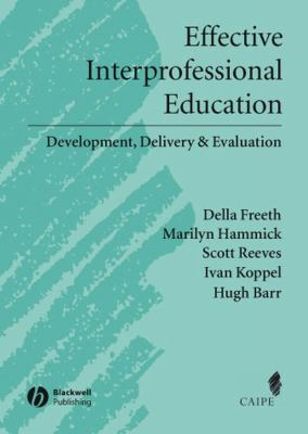 Effective Interprofessional Education: Development, Delivery and Evaluation 9781405116534