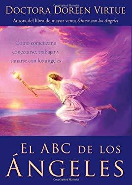 El ABC de los Angeles: Como Comenzar A Conectarse, Trabajar y Sanarse Con los Angeles 9781401916961