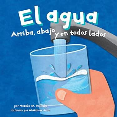 El Agua: Arriba, Abajo y en Todos Lados 9781404832381