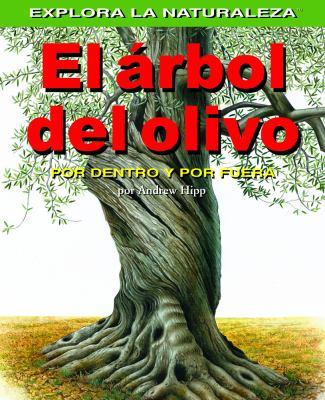 El Arbol del Olivo: Por Dentro y Por Fuera: Olive Tree: Inside and Out 9781404228658