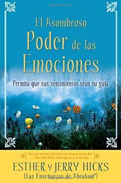 El Asombroso Poder de las Emociones: Permita Que Sus Sentimientos Sean su Guia 9781401918712