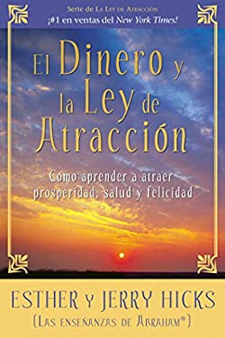 El Dinero y La Ley de Atraccion: Como Aprender a Atraer Prosperidad, Salud y Felicidad 9781401924577