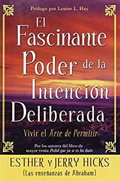 El Fascinante Poder de la Intencion Deliberada: Vivir el Arte de Permitir 9781401911102