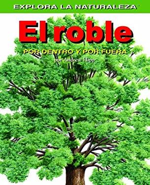 El Roble: Por Dentro y Por Fuera = Oak Tree 9781404228641