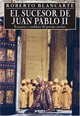 El Sucesor de Juan Pablo II: Escenarios y Candidatos del Proximo Conclave 9781400059393