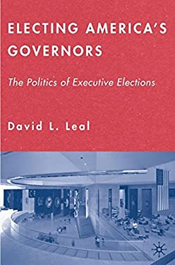 Electing America's Governors: The Politics of Executive Elections 9781403975287