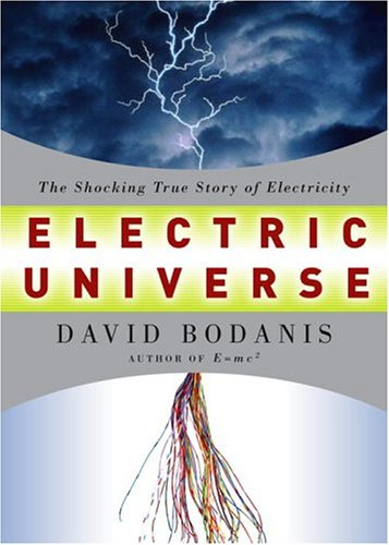 Electric Universe: The Shocking True Story of Electricity 9781400045501