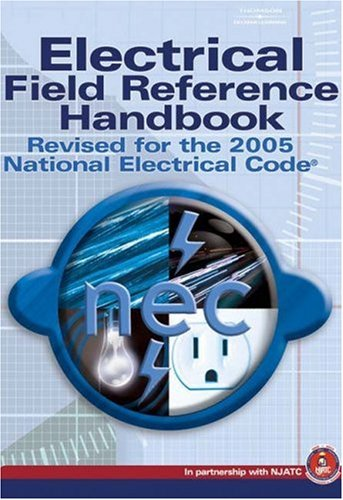 Electrical Field Reference Handbook: Revised for the 2005 National Electrical Code 9781401879860