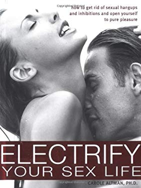 Electrify Your Sex Life: How to Get Rid of Sexual Hangups and Inhibitions and Open Yourself to Pure Pleasure 9781402202704