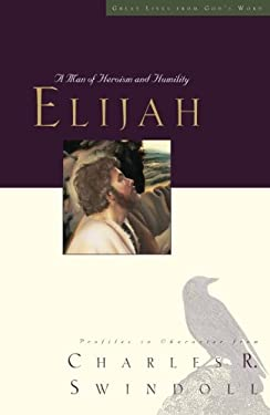 Elijah: A Man of Heroism and Humility 9781400280322