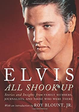 Elvis: All Shook Up: Stories and Insights from Family Members, Journalists, and Those Who Were There 9781402784187