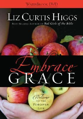 Embrace Grace: Welcome to the Forgiven Life 9781400074273