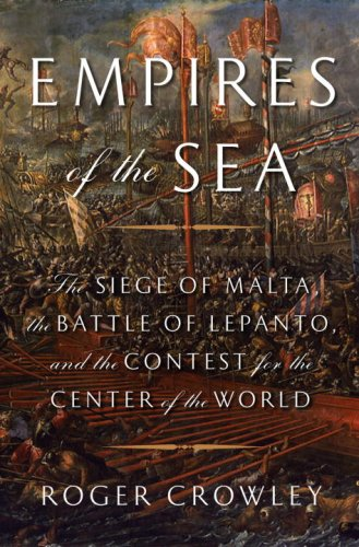 Empires of the Sea: The Siege of Malta, the Battle of Lepanto, and the Contest for the Center of the World 9781400066247