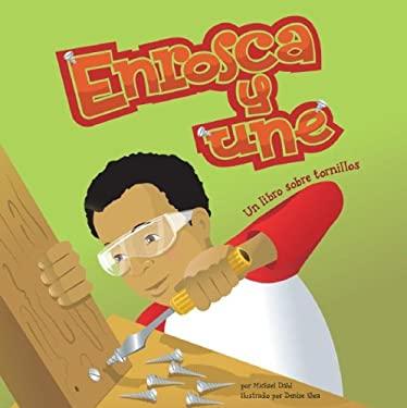 Enrosca y Une: Un Libro Sobre Tornillos 9781404832367
