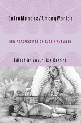 Entremundos/Amongworlds: New Perspectives on Gloria Anzaldua 9781403967213