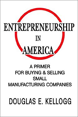 Entrepreneurship in America: A Primer for Buying & Selling Small Manufacturing Companies 9781403313522