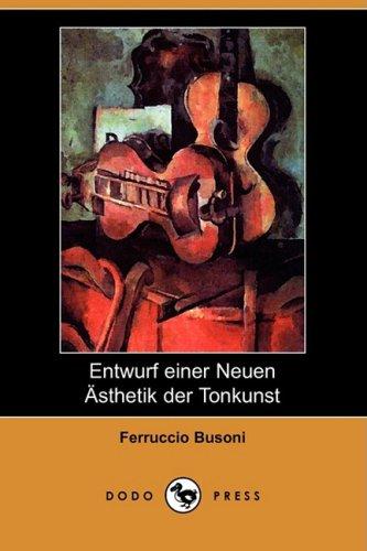 Entwurf Einer Neuen Sthetik Der Tonkunst (Dodo Press) 9781409927266
