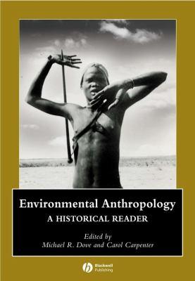 Environmental Anthropology: A Historical Reader 9781405111379