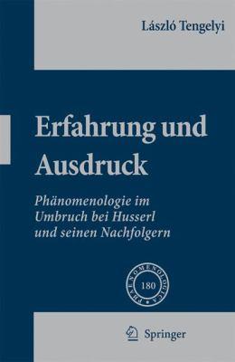 Erfahrung Und Ausdruck: Phanomenologie Im Umbruch Bei Husserl Und Seinen Nachfolgern