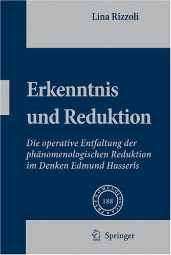 Erkenntnis Und Reduktion: Die Operative Entfaltung der Phanomenologischen Reduktion Im Denken Edmund Husserls 9781402083969