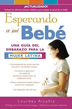 Esperando a Mi Bebe: Una Gu?a del Embarazo Para La Mujer Latina 9781400001811