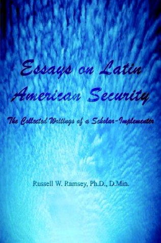 Essays on Latin American Security: The Collected Writings of a Scholar-Implementer 9781403398956