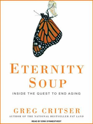 Eternity Soup: Inside the Quest to End Aging 9781400115617