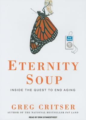 Eternity Soup: Inside the Quest to End Aging 9781400165612