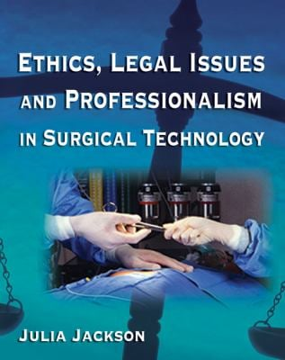 Ethics, Legal Issues and Professionalism in Surgical Technology 9781401857936