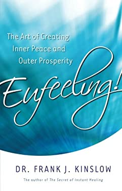 Eufeeling!: The Art of Creating Inner Peace and Outer Prosperity 9781401933999