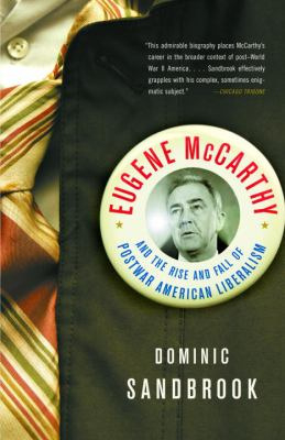 Eugene McCarthy and the Rise and Fall of Postwar American Liberalism 9781400077908
