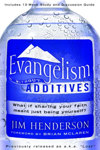 Evangelism Without Additives: What If Sharing Your Faith Meant Just Being Yourself? 9781400073771