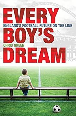 Every Boy's Dream: England's Football Future on the Line 9781408112168