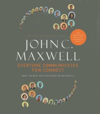 Everyone Communicates, Few Connect: What the Most Effective People Do Differently 9781400202553