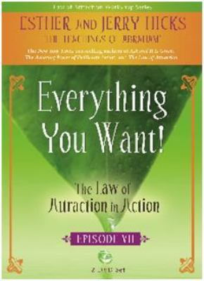 Everything You Want!: The Law of Attraction in Action, Episode VII 9781401923808