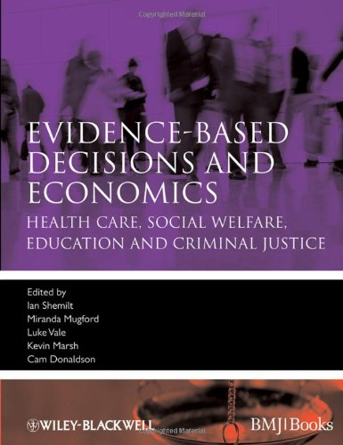 Evidence-Based Decisions and Economics: Health Care, Social Welfare, Education and Criminal Justice 9781405191531
