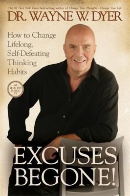 Excuses Begone!: How to Change Lifelong, Self-Defeating Thinking Habits 9781401925550