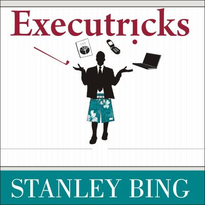 Executricks: Or How to Retire While You're Still Working 9781400107032