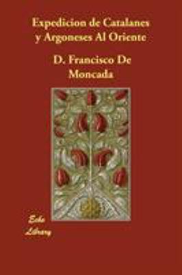 Expedicin de Catalanes y Argoneses Al Oriente 9781406846874