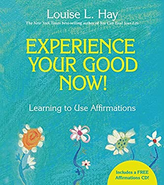 Experience Your Good Now!: Learning to Use Affirmations [With CD (Audio)] 9781401927486