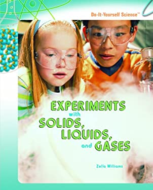 Experiments with Solids, Liquids, and Gases 9781404236585