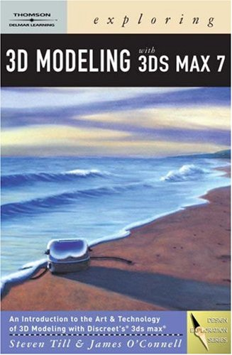 Exploring 3D Modeling with 3DS MAX 7 [With CDROM]
