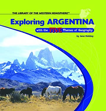 Exploring Argentina with the Five Themes of Geography 9781404226784