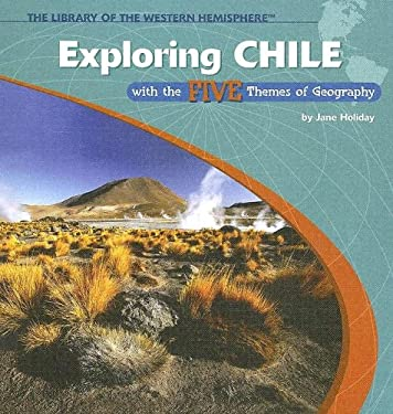 Exploring Chile with the Five Themes of Geography 9781404226777