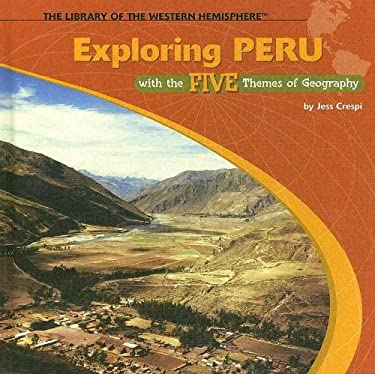 Exploring Peru with the Five Themes of Geography 9781404226760