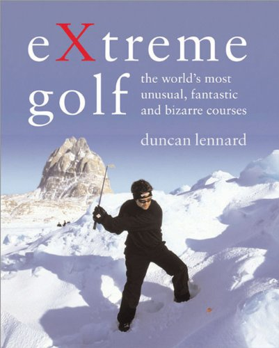 Extreme Golf: The Worlds Most Unusual Courses 9781402203145