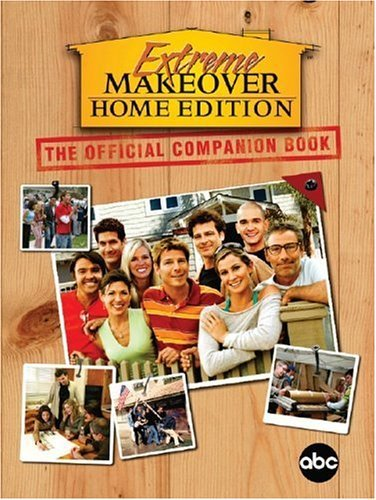 Extreme Makeover: Home Edition: The Official Companion Book 9781401308193
